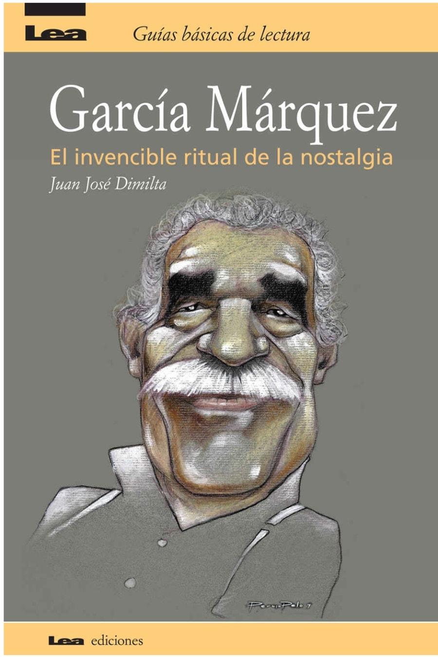 Garcia Marquez, el invencible ritual de la nostalgia de Juan José Dimilta