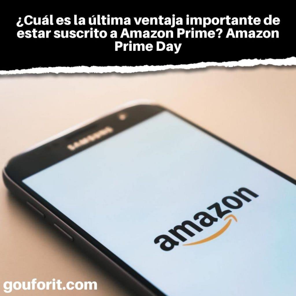 ¿Cuál es la última ventaja importante de estar suscrito a Amazon Prime? Amazon Prime Day