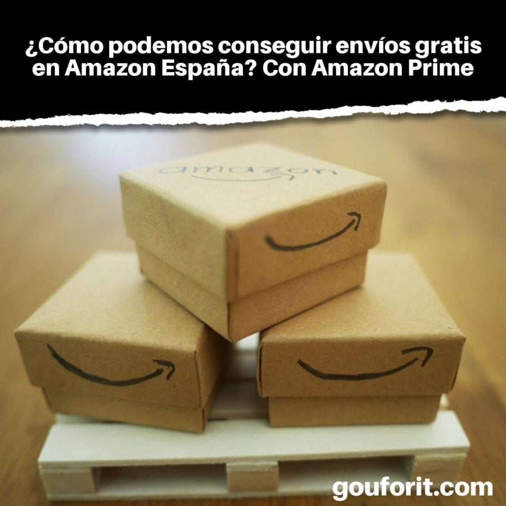 ¿Cómo podemos conseguir envíos gratis en Amazon España? Con Amazon Prime