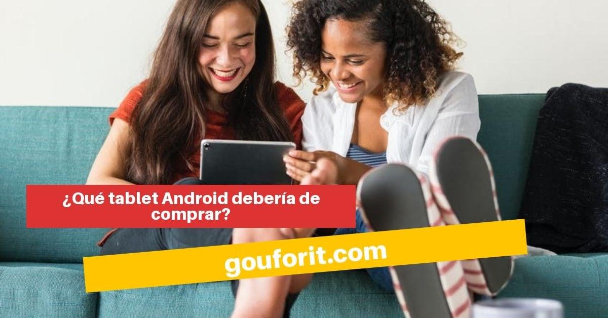 ¿Qué tablet Android debería de comprar?