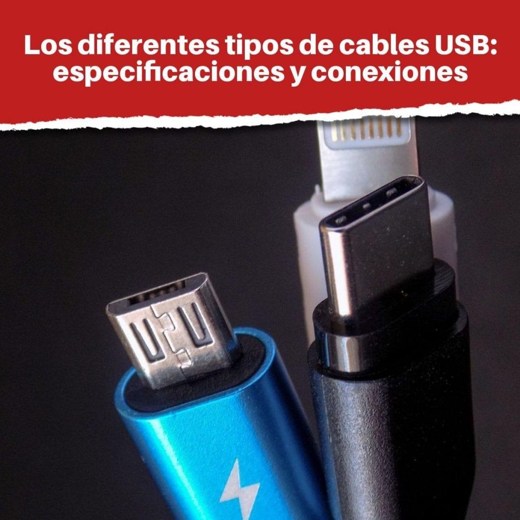 Los diferentes tipos de cables USB: especificaciones y conexiones (USB tipo A, USB tipo C...)
