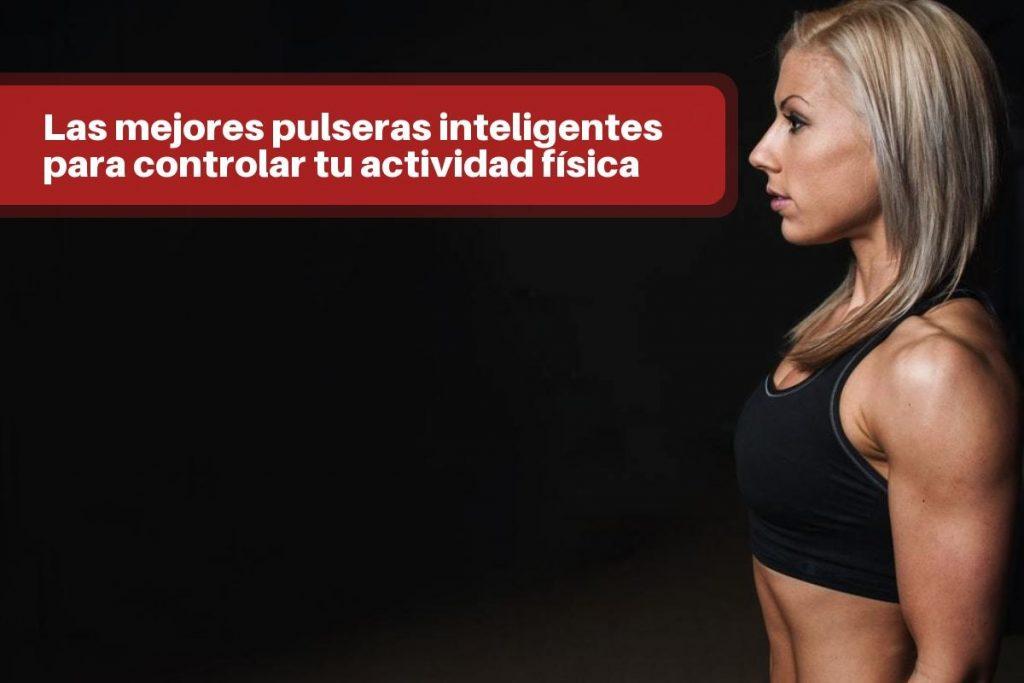 Las mejores pulseras inteligentes para controlar tu actividad física
