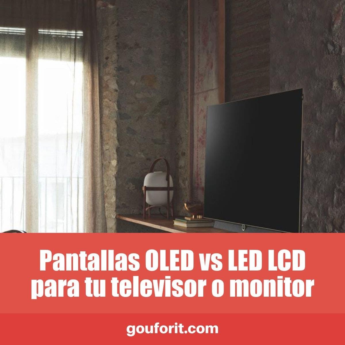 Pantallas OLED vs LED LCD para tu televisor o monitor
