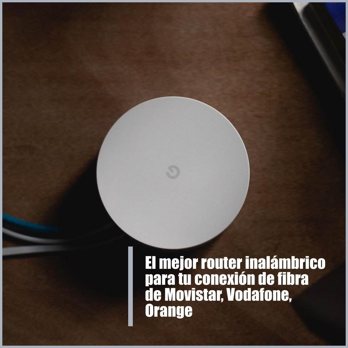 El mejor router inalámbrico para tu conexión de fibra de Movistar, Vodafone, Orange