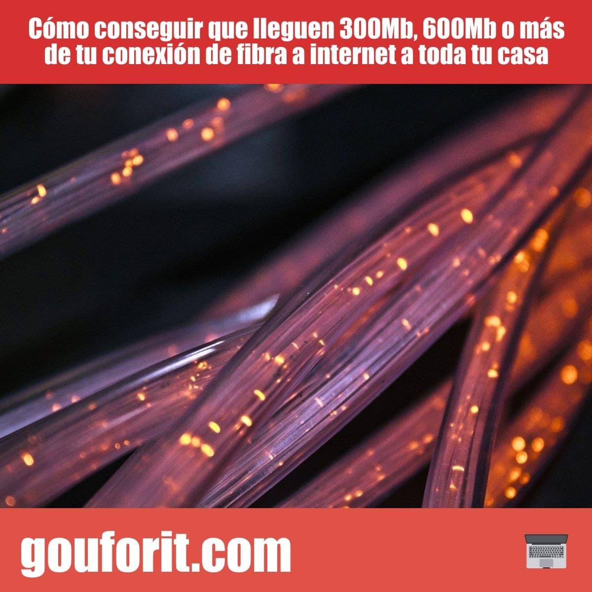 Cómo conseguir que lleguen 300Mb, 600Mb o más de tu conexión de fibra a internet a toda tu casa