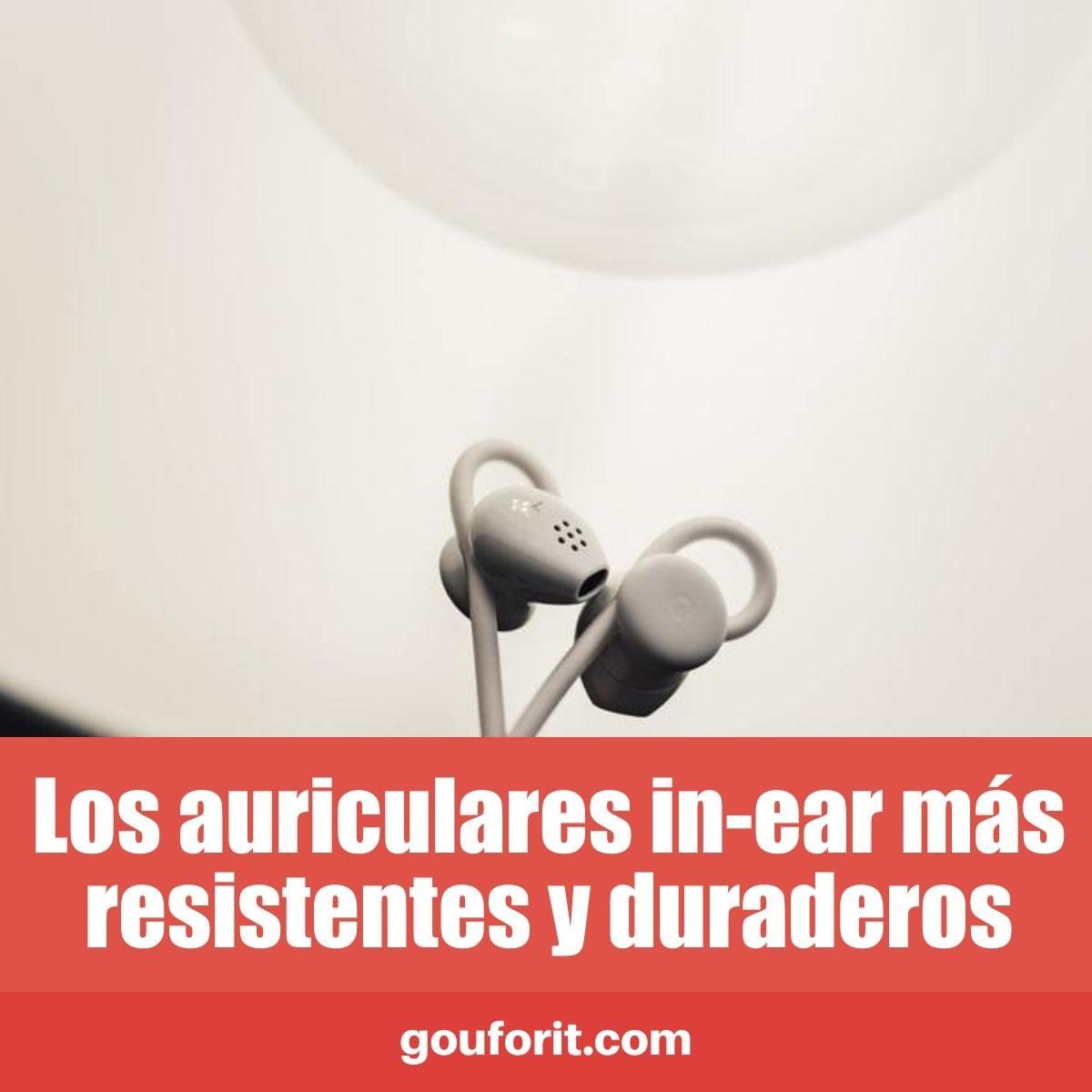 Los auriculares in-ear más resistentes y duraderos