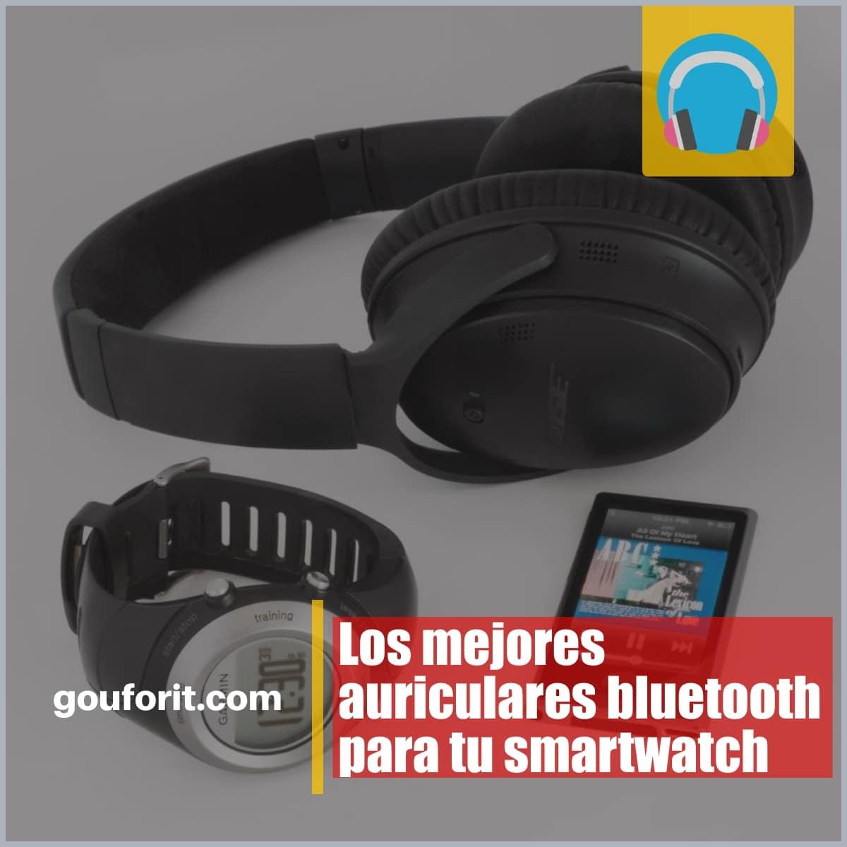 Los mejores auriculares bluetooth para tu smartwatch
