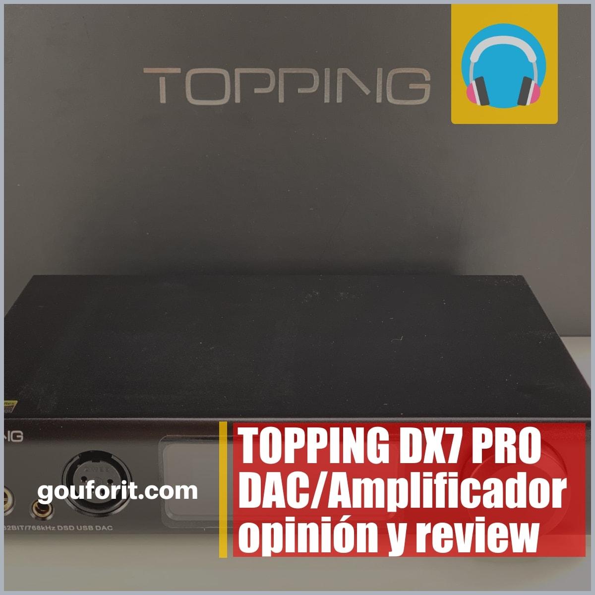 TOPPING DX7 PRO DAC/Amplificador opinión y review