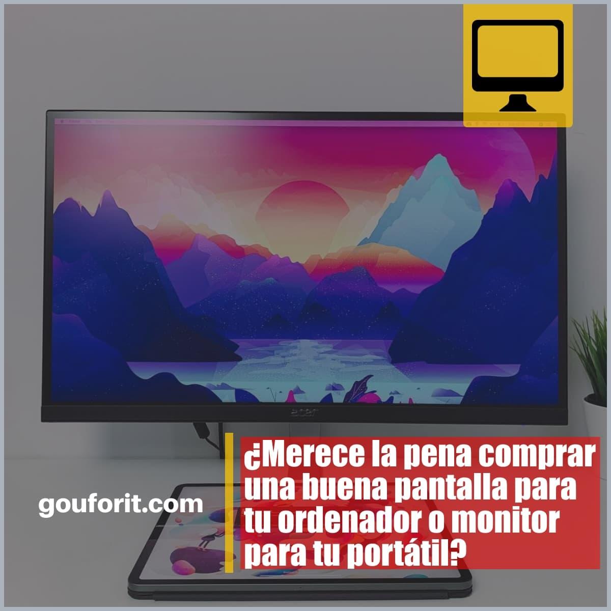 ¿Merece la pena comprar una buena pantalla para tu ordenador o monitor para tu portátil?