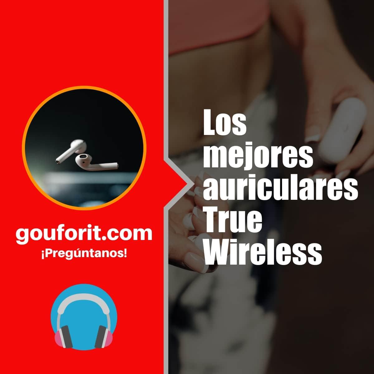 Los mejores auriculares True Wireless