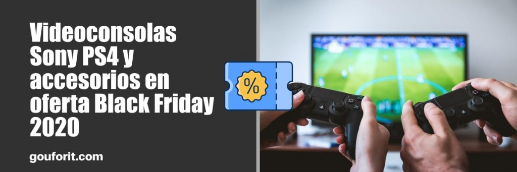 Videoconsolas Sony PS4 y accesorios en oferta Black Friday 2020