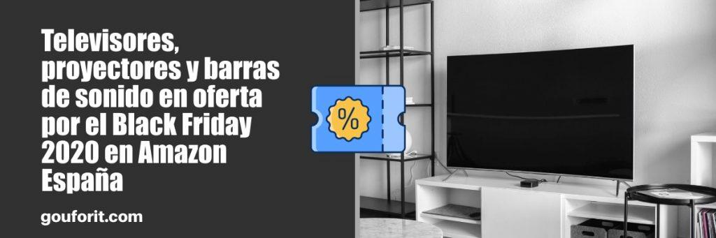 Televisores, proyectores y barras de sonido en oferta por el Black Friday 2020 en Amazon España