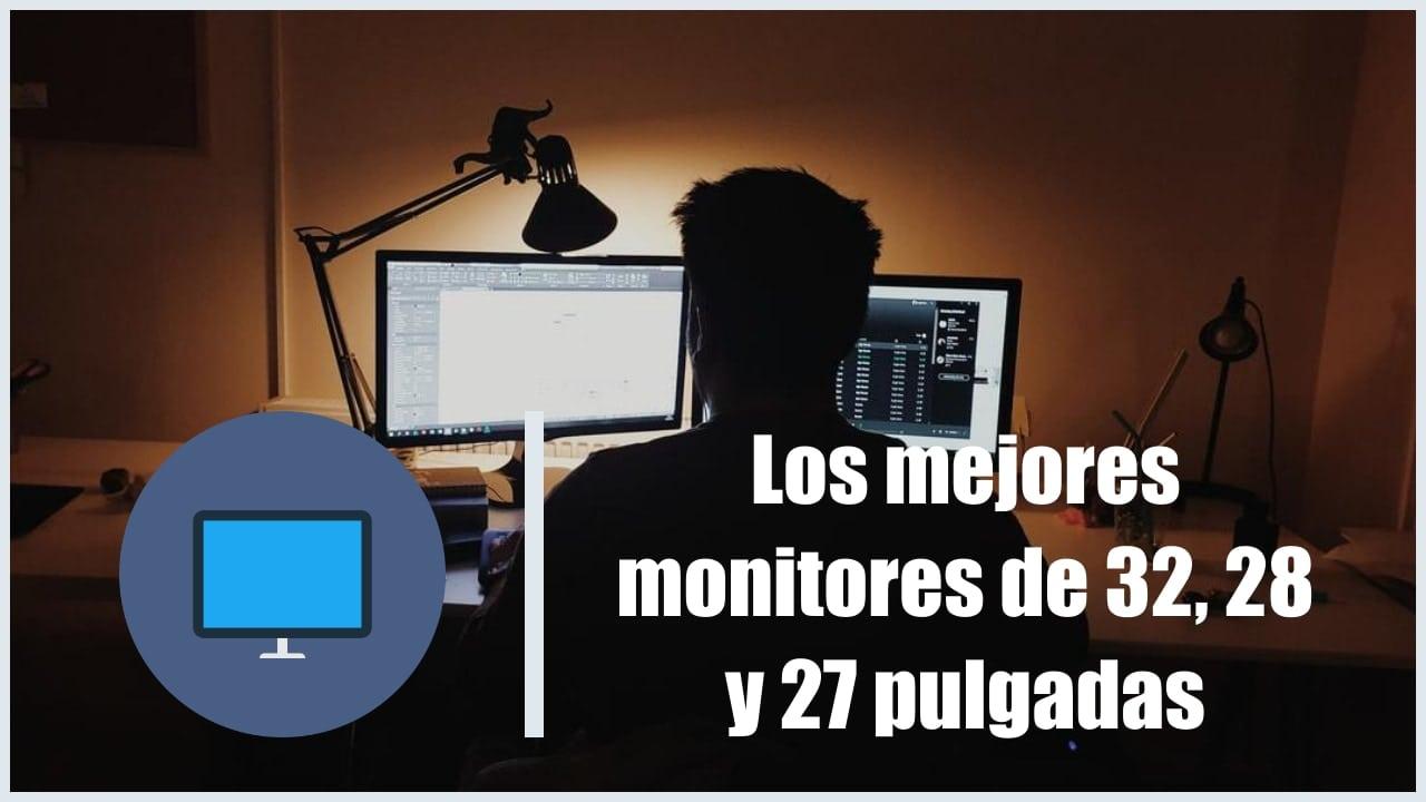 Los mejores monitores de 32, 28 y 27 pulgadas (IPS, VA y TN)