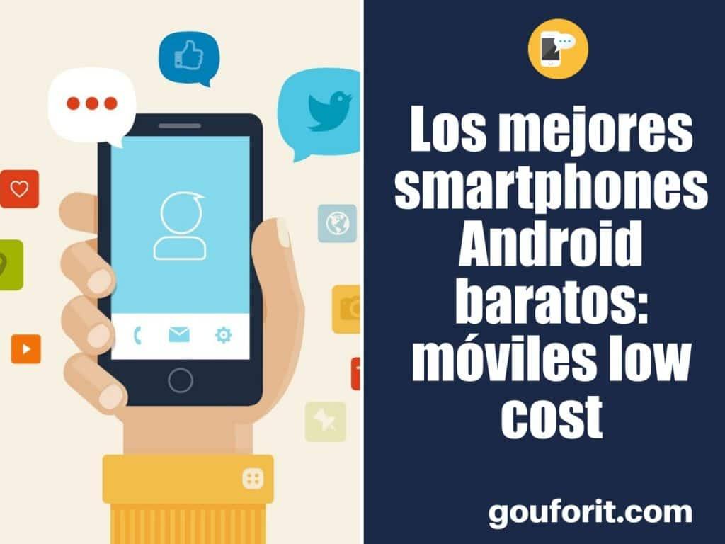 Los mejores smartphones Android baratos: móviles low cost