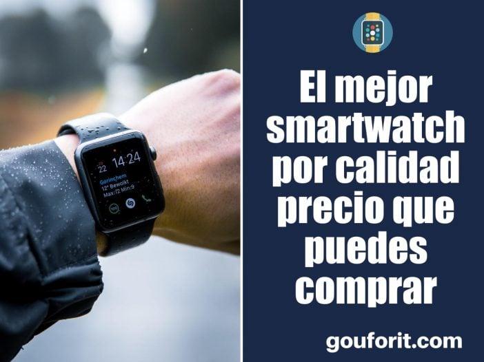 El mejor smartwatch por calidad precio que puedes comprar