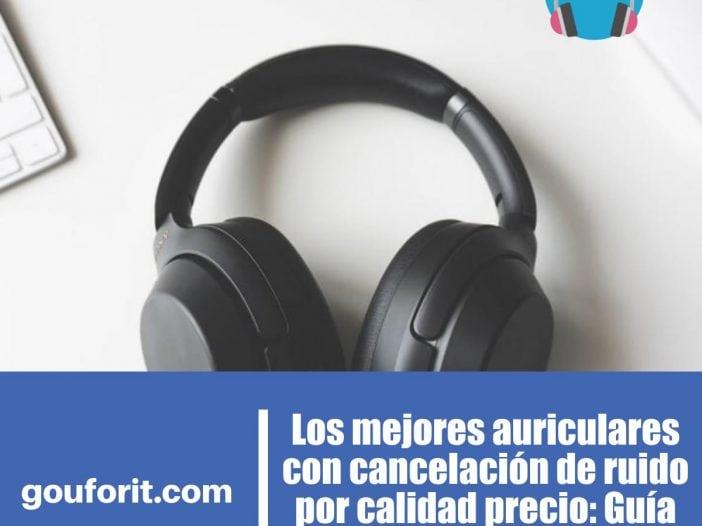 Los mejores auriculares con cancelación de ruido por calidad precio: Guía de compra
