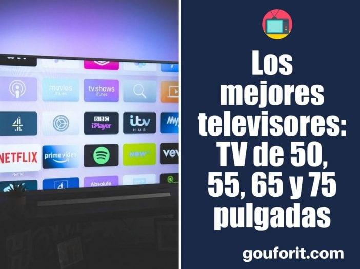 Los mejores televisores: TV de 50, 55, 65 y 75 pulgadas