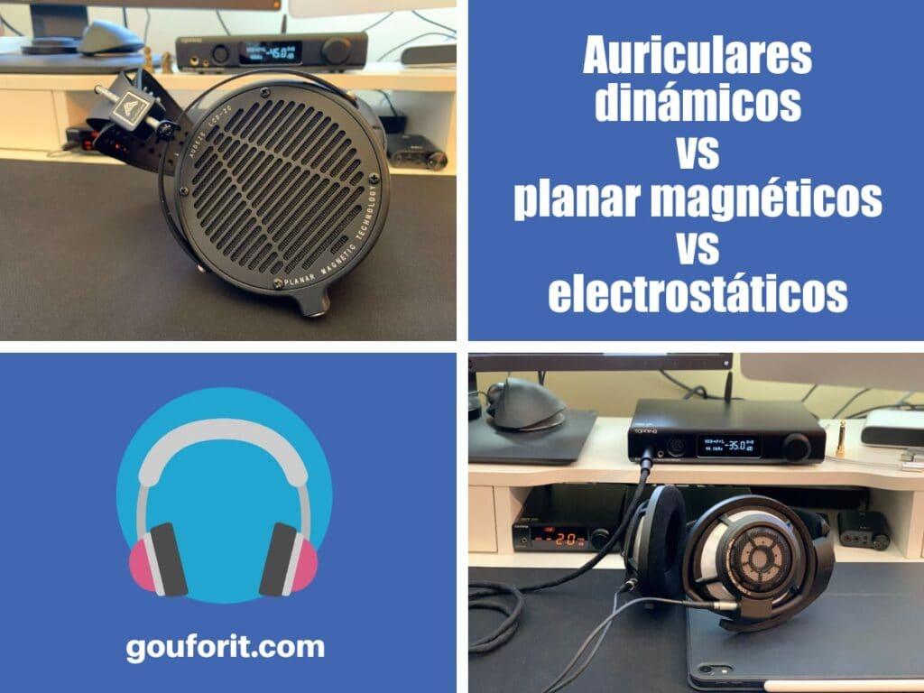 Auriculares dinámicos vs planar magnéticos vs electrostáticos