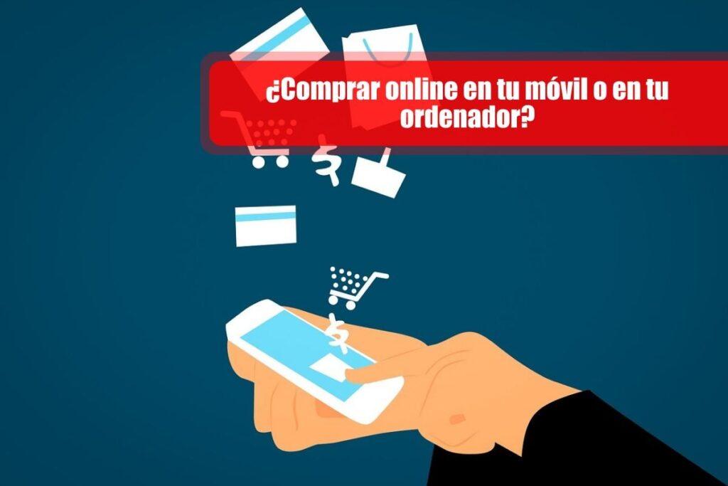 ¿Comprar online en tu móvil o en tu ordenador?